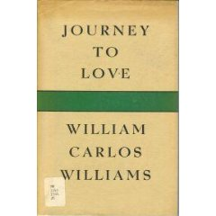 A journey to love. William Carlos Williams.